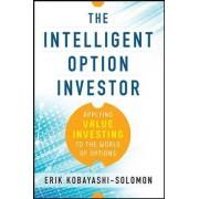 The Intelligent Option Investor: Applying Value Investing to the World of Options by Erik Kobayashi-Solomon