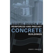 Seismic Design of Reinforced and Precast Concrete Buildings by Robert E. Englekirk