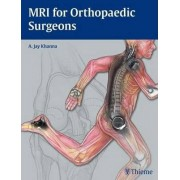 MRI for Orthopaedic Surgeons by A. Jay Khanna