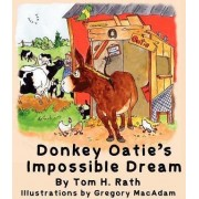 Donkey Oatie's Impossible Dream by Tom H Rath