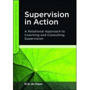 Supervision in Action: A Relational Approach to Coaching and Consulting Supervision by Erik De Haan