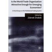 Is the World Trade Organization Attractive Enough For Emerging Economies? by Zdenek Drabek