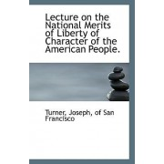 Lecture on the National Merits of Liberty of Character of the American People. by Of San Francisco Turner Joseph