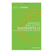 Manage Projects Successfully: How to Make Things Happen on Time and on Budget