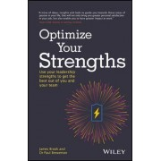 Optimize Your Strengths - Use Your Leadership Strengths to Get the Best Out of You and Your Team by James Brook