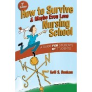 How to Survive and Maybe Even Love Nursing School by Kelli S Dunham