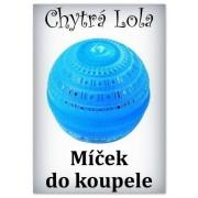 Chytrá Lola - Míček do koupele (MK01)