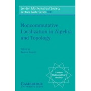 Noncommutative Localization in Algebra and Topology by Andrew Ranicki
