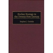 Nuclear Strategy in the Twenty-First Century by Stephen J. Cimbala