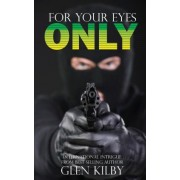 For Your Eyes Only by Glen Kilby