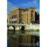 Capital Cities in the Aftermath of Empires by Emily Gunzburger Makas