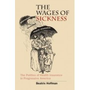 The Wages of Sickness by Beatrix Hoffman