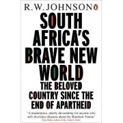 South Africa's Brave New World by R. W. Johnson