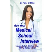 Ace Your Medical School Interview by Dr Peter Griffiths