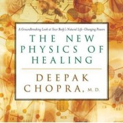 The New Physics of Healing by Deepak Chopra
