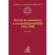 Decizii de constatare a neconstitutionalitatii 1992-1998. Volumul I.