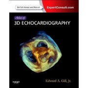 Atlas of 3D Echocardiography by Edward A. Gill