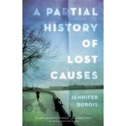 A Partial History of Lost Causes, A by Jennifer Dubois