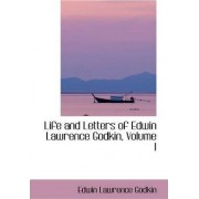 Life and Letters of Edwin Lawrence Godkin, Volume I by Edwin Lawrence Godkin