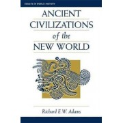 Ancient Civilizations Of The New World by Richard E. W. Adams