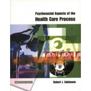 Psychosocial Aspects of the Health Care Process by Robert J. Edelmann