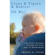 Lions & Tigers & Babies! Oh My! by Amanda H Young