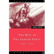 The Rise of the Labour Party, 1893-1931 by Gordon Phillips