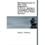 Reminiscences of the 123d Regiment, N.Y.S.V., Giving a Complete History of Its Three Years Service by Henry C Morhous