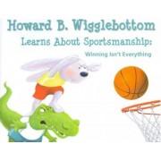 Howard B. Wigglebottom Learns about Sportsmanship by Howard Binkow