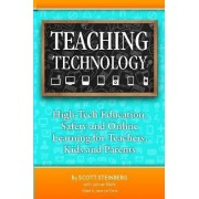 Teaching Technology: High-Tech Education, Safety and Online Learning for Teachers, Kids and Parents by Scott Steinberg