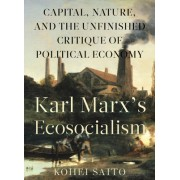 Karl Marx S Ecosocialism: Capital, Nature, and the Unfinished Critique of Political Economy