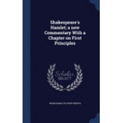 Shakespeare's Hamlet; A New Commentary with a Chapter on First Principles