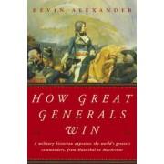 How Great Generals Win by Bevin Alexander