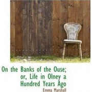 On the Banks of the Ouse; Or, Life in Olney a Hundred Years Ago by Emma Marshall