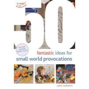 50 Fantastic Ideas for Small World Provocations by Judit Horvath