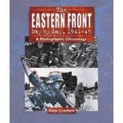 The Eastern Front Day by Day, 1941--45 by Steve Crawford