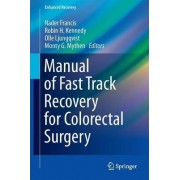 Manual of Fast Track Recovery for Colorectal Surgery by Nader Francis