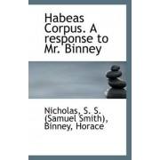 Habeas Corpus. a Response to Mr. Binney by Nicholas S S (Samuel Smith)