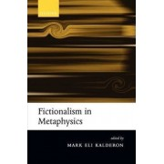 Fictionalism in Metaphysics by Reader in Philosophy Mark Eli Kalderon