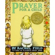 Prayer for a Child by Rachel L. Field