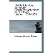 Ulrich Schmidel, Der Erste Geschichtsschreiber Der La Plata-Lander, 1535-1555 by Lehmann-Nitsche Robert