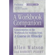 A Workbook Companion Lessons 1-180: Commentaries on the Workbook for Students from a Course in Miracles