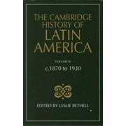 The Cambridge History of Latin America: C.1870 to 1930 v. 4 by Leslie Bethell