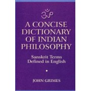 A Concise Dictionary of Indian Philosophy by John A. Grimes