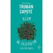 Acum ne despartim - Truman Capote