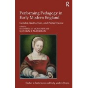 Performing Pedagogy in Early Modern England by Dr Kathryn M. Moncrief