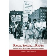 Race, Space, and Riots in Chicago, New York, and Los Angeles by Janet L. Abu Lughod