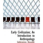 Early Civilization; An Introduction to Anthropology by Goldenweiser Alexander