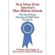 Best Ideas From America's Blue Ribbon Schools by National Association of Elementary School Principals