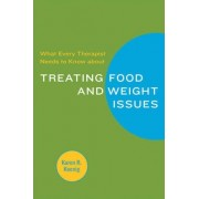 What Every Therapist Needs to Know about Treating Eating and Weight Issues by Karen R. Koenig